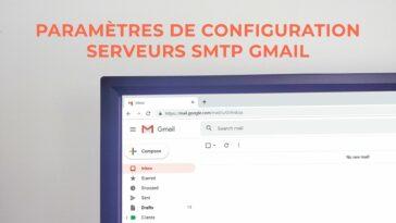 Guide : Comment configurer les paramètres et serveur SMTP de Gmail pour envoyer des mails