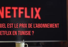 Netflix Tunisie : Quel est le prix de l'abonnement Netflix en Tunisie ?