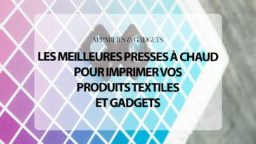 Liste : Les Meilleures Presses à chaud pour imprimer vos produits textiles et gadgets