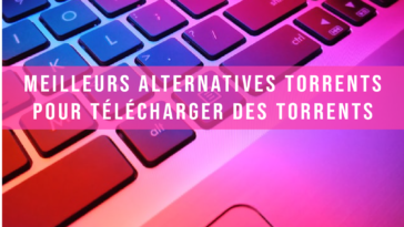 Torrent9 15 Meilleurs Alternatives pour Télécharger des Torrents en 2021