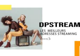 DPstream 20 Nouvelles Adresses pour Regarder des Films et Séries en Streaming Gratuit (2021)