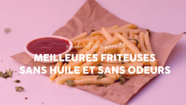 Top : 10 Meilleures Friteuses sans huile et sans odeurs