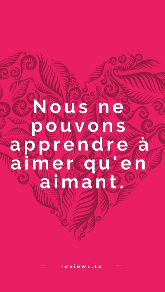 Citation amour Fort et sincère : Nous ne pouvons apprendre à aimer qu'en aimant.