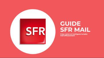 SFR mail : Comment Créer, Gérer et Configurer la boite mail efficacement