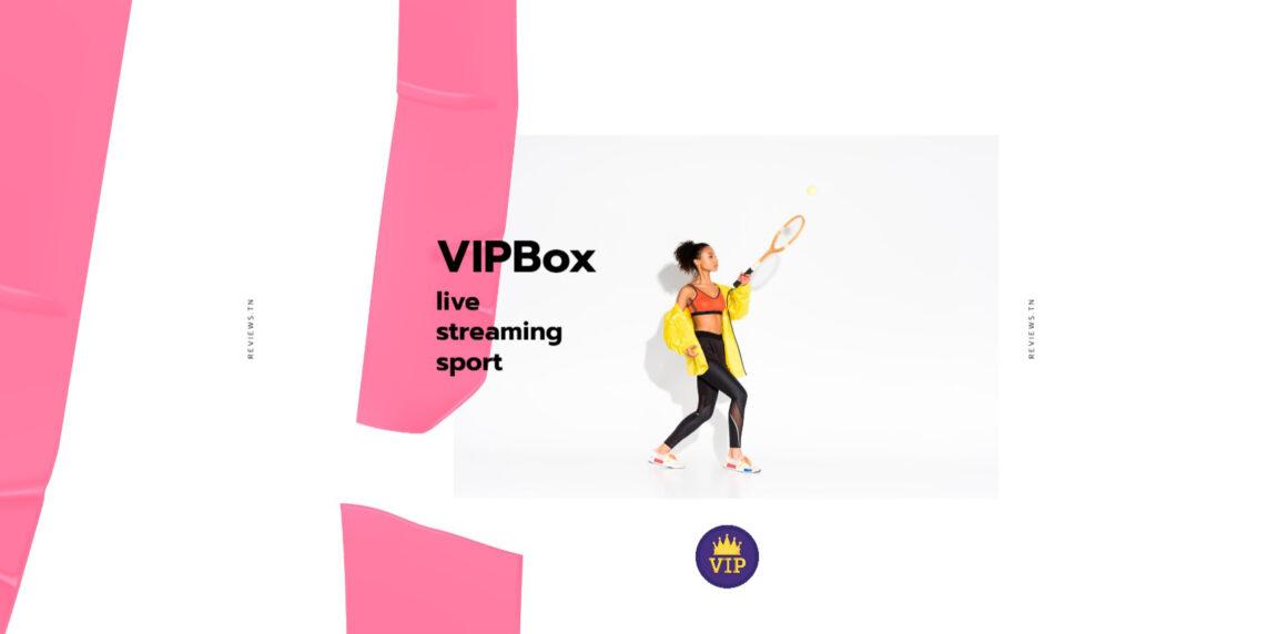 VIPbox : Regarder les live Streaming Sports et TV Gratuitement